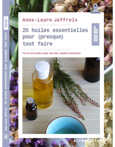 Book in French: 25 Huiles essentielles pour (presque) tout faire (25 Essential oils for dealing with (nearly) everthing)