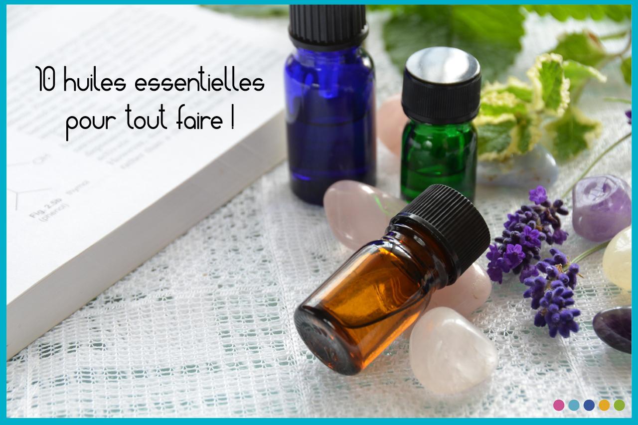 10 huiles essentielles pour tout faire!